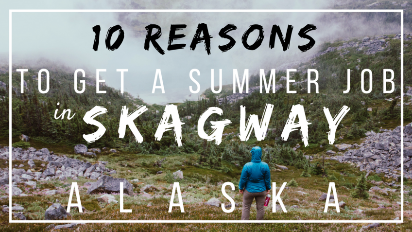 10 great reasons to get a summer job in Skagway!