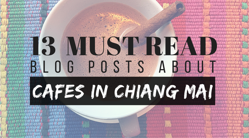 13 Must Read Blog Posts about Cafes in Chiang Mai