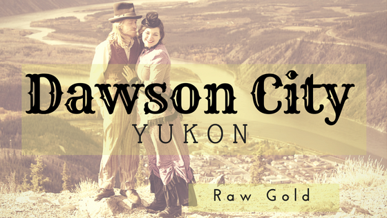 City Of Gold | Dawson City, Yukon