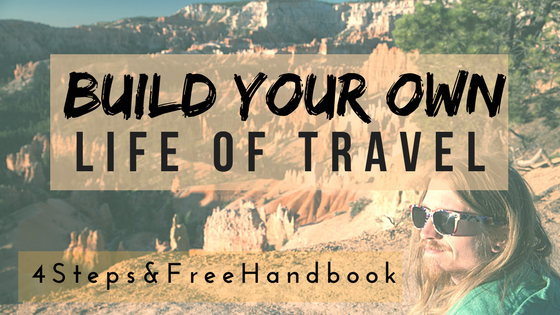4 Steps to Build Your Own Life Of Travel!