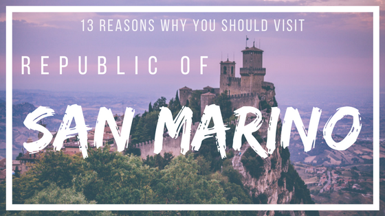 13 Reasons Why You Should Visit The Republic of San Marino This Year