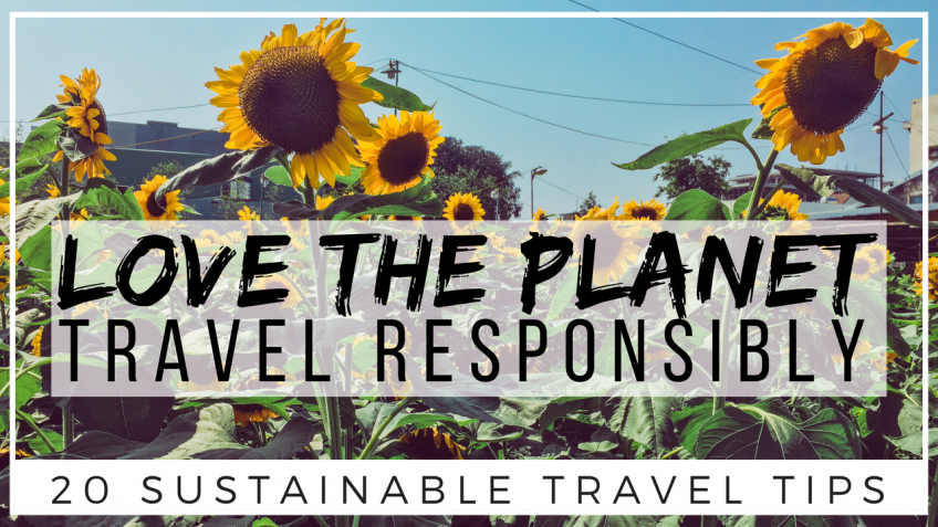 Love the Planet, Travel Responsibly | 20 Sustainable Travel Tips