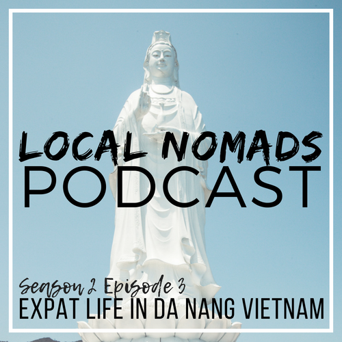 Local Nomads Podcast season 2 episode 3 Pho Shizzle Expat life in Da Nang Vietnam
