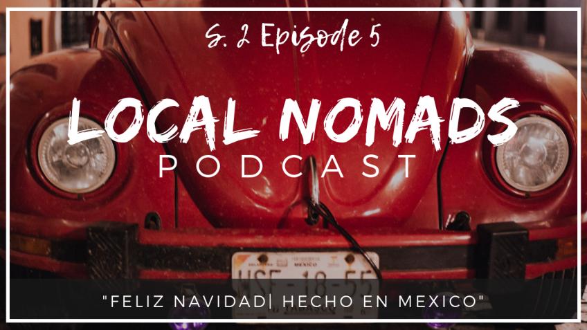Local Nomads Podcast | ¡Feliz Navidad! Hecho en México