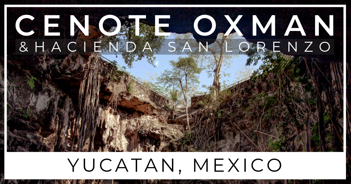 How to visit Cenote Oxman and Hacienda San Lorenzo