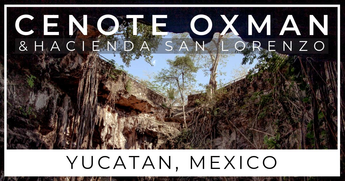 How to visit Cenote Oxman and Hacienda San Lorenzo