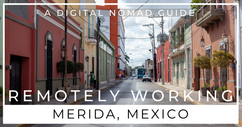 Remotely Working: Merida, Mexico Guide for Digital Nomads