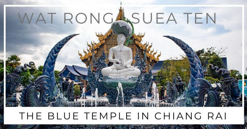 Blue Temple Chiang Rai | Wat Rong Suea Ten