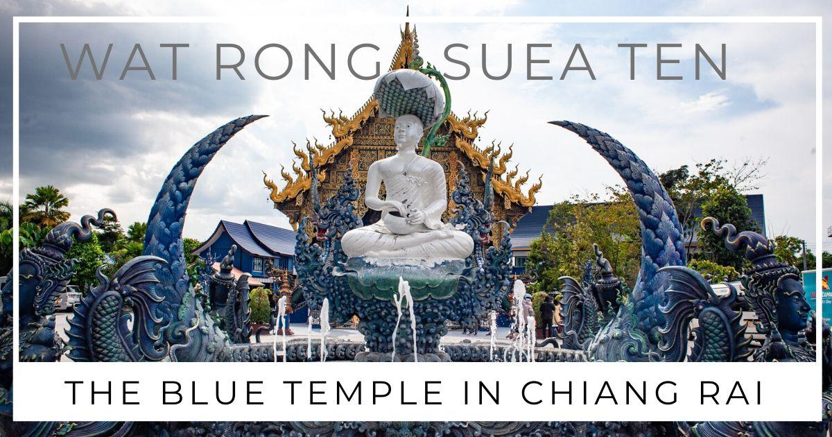 Blue Temple Chiang Rai | Wat Rong Suea Ten
